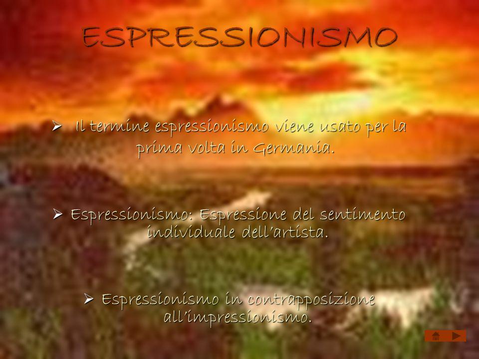 ESPRESSIONISMO I Il termine espressionismo viene usato per la prima volta in Germania. Espressionismo: Espressione del sentimento individuale dellarti