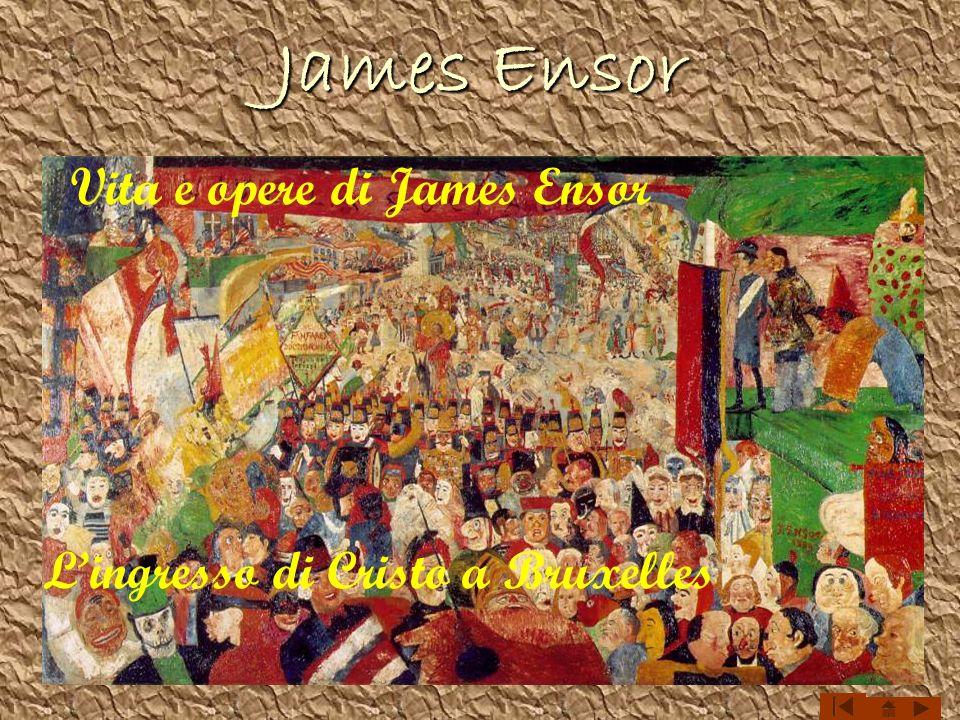 James Ensor Vita e opere di James Ensor Lingresso di Cristo a Bruxelles