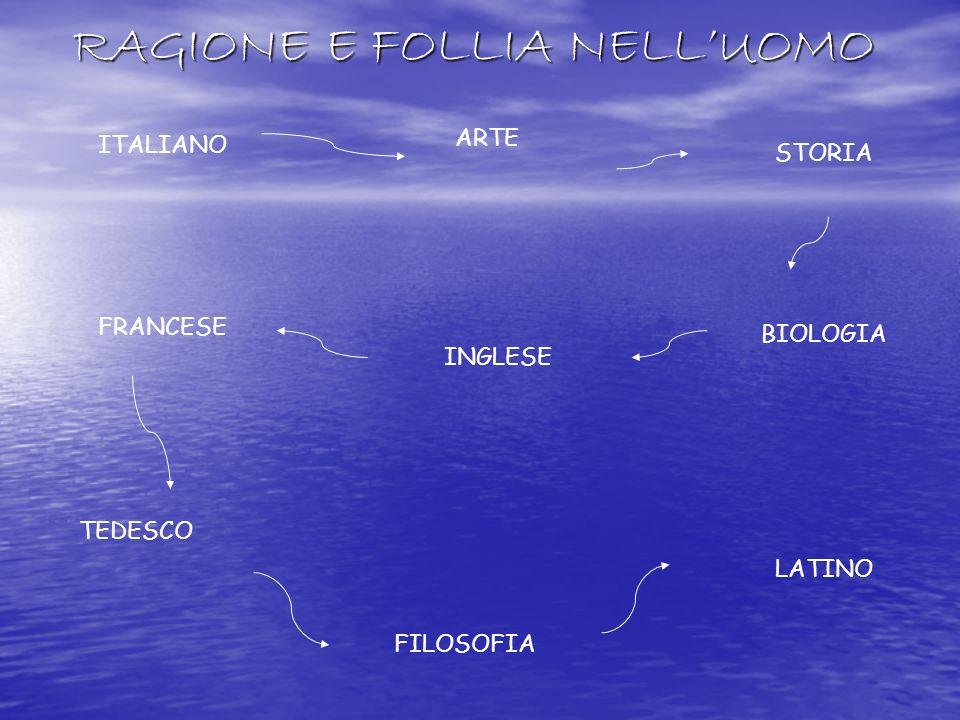 RAGIONE E FOLLIA NELLUOMO ITALIANO ARTE STORIA BIOLOGIA INGLESE FRANCESE TEDESCO FILOSOFIA LATINO