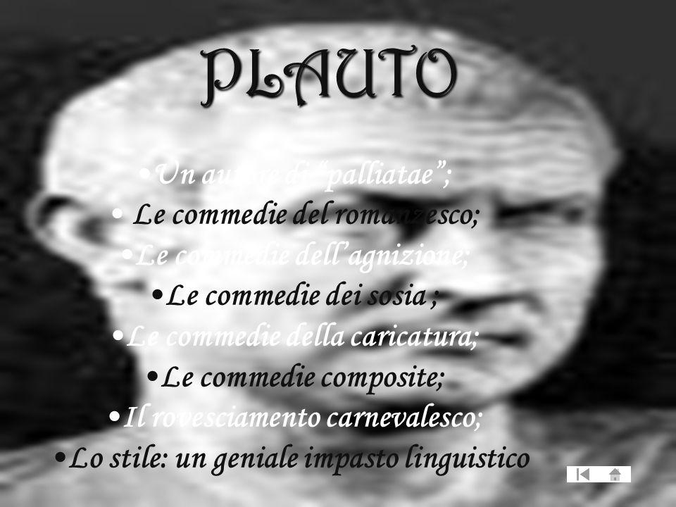 Un autore di palliatae; Le commedie del romanzesco; Le commedie dellagnizione; Le commedie dei sosia ; Le commedie della caricatura; Le commedie compo