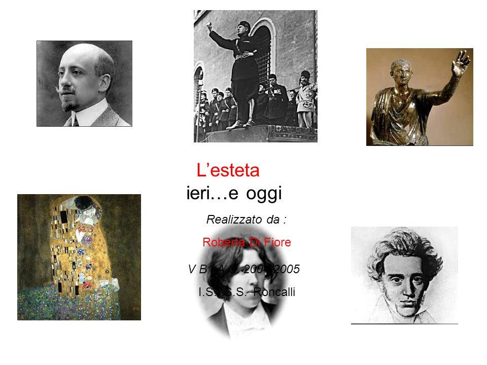 Lesteta ieri…e oggi Realizzato da : Roberta Di Fiore V B A.S. 2004/2005 I.S.I.S.S. Roncalli