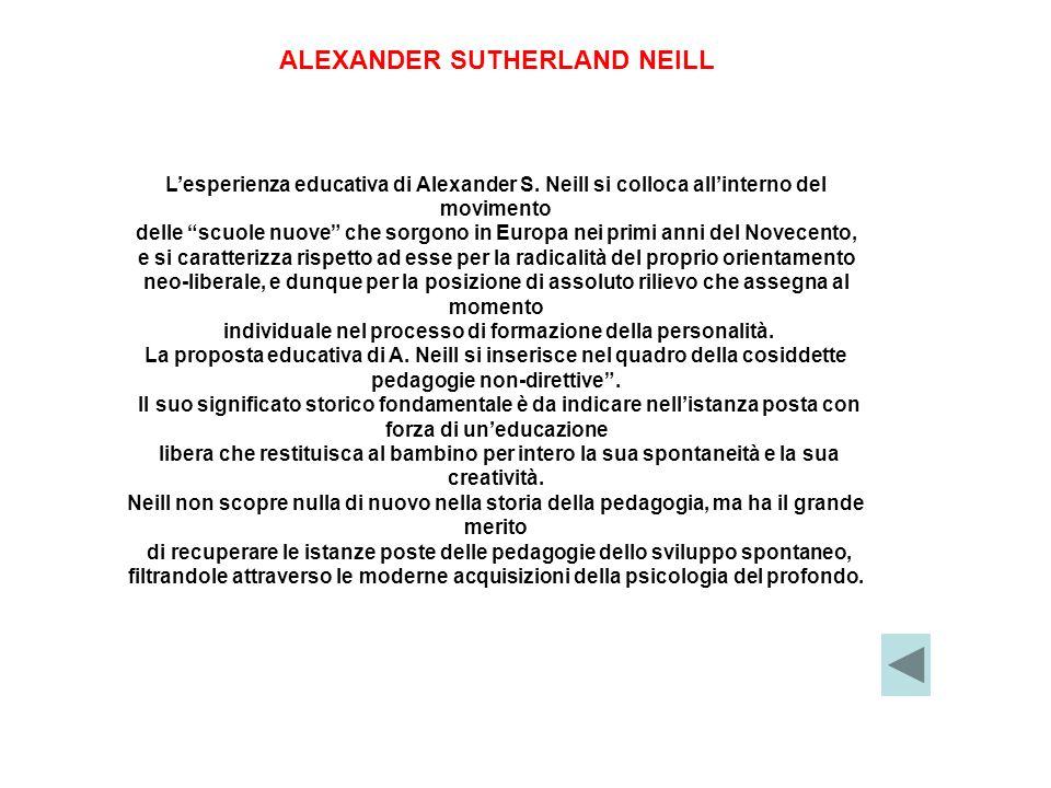 Lesperienza educativa di Alexander S. Neill si colloca allinterno del movimento delle scuole nuove che sorgono in Europa nei primi anni del Novecento,