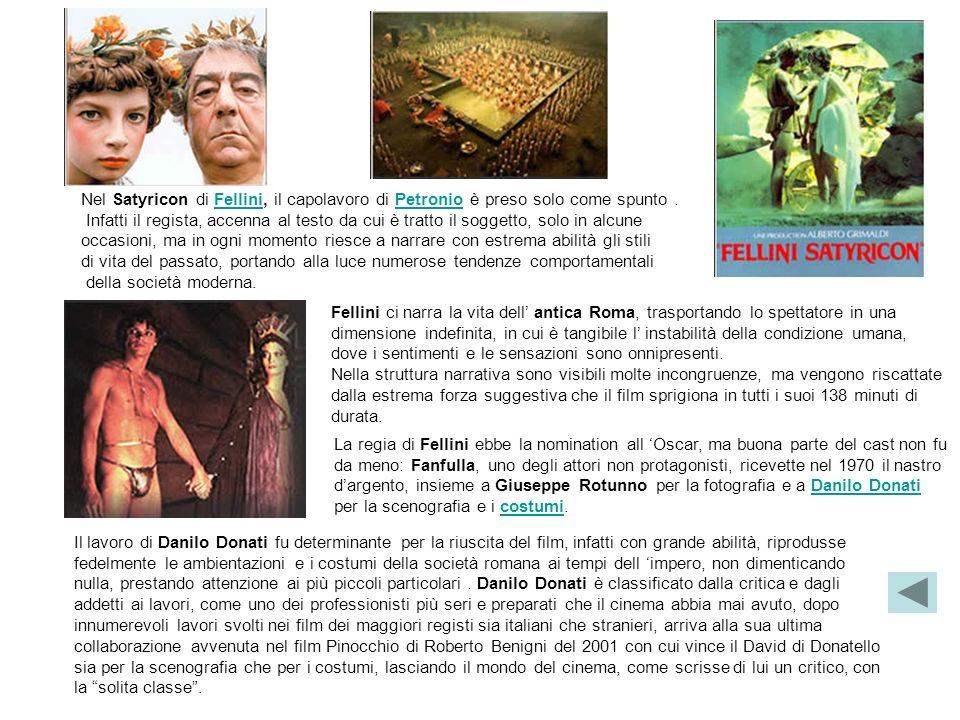 Nel Satyricon di Fellini, il capolavoro di Petronio è preso solo come spunto.FelliniPetronio Infatti il regista, accenna al testo da cui è tratto il s