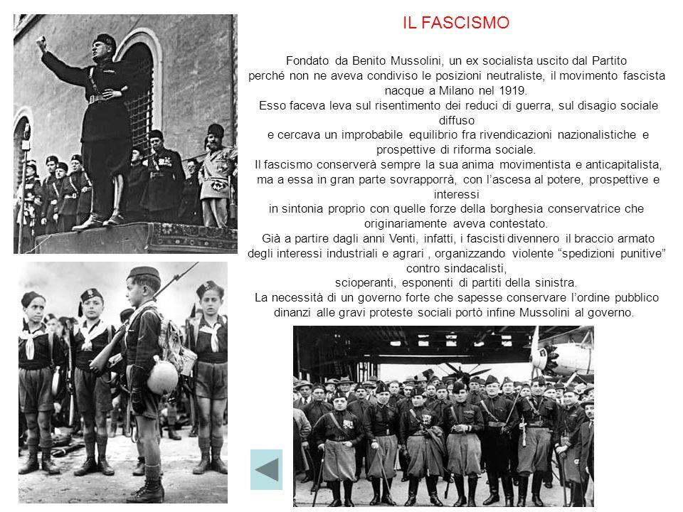 IL FASCISMO Fondato da Benito Mussolini, un ex socialista uscito dal Partito perché non ne aveva condiviso le posizioni neutraliste, il movimento fasc