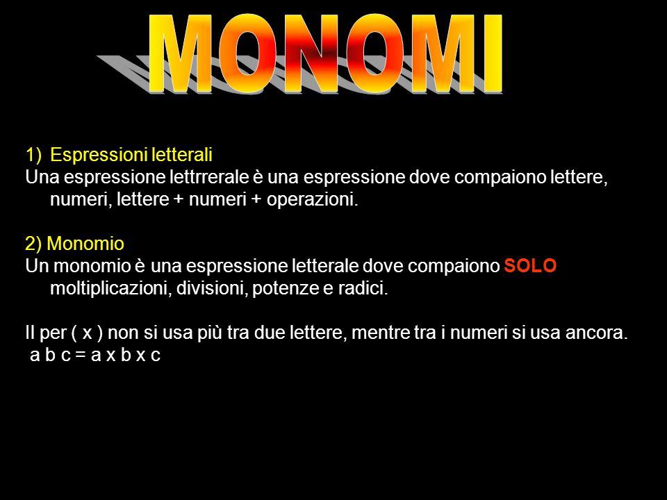 1)Espressioni letterali Una espressione lettrrerale è una espressione dove compaiono lettere, numeri, lettere + numeri + operazioni. 2) Monomio Un mon