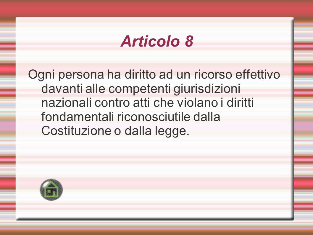 Articolo 8 Ogni persona ha diritto ad un ricorso effettivo davanti alle competenti giurisdizioni nazionali contro atti che violano i diritti fondament