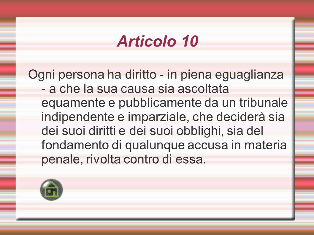 Articolo 10 Ogni persona ha diritto - in piena eguaglianza - a che la sua causa sia ascoltata equamente e pubblicamente da un tribunale indipendente e