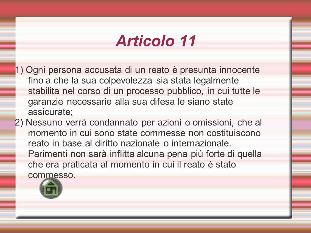 Articolo 11 1) Ogni persona accusata di un reato è presunta innocente fino a che la sua colpevolezza sia stata legalmente stabilita nel corso di un pr