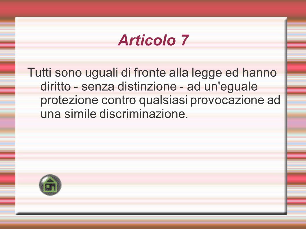 Articolo 7 Tutti sono uguali di fronte alla legge ed hanno diritto - senza distinzione - ad un'eguale protezione contro qualsiasi provocazione ad una