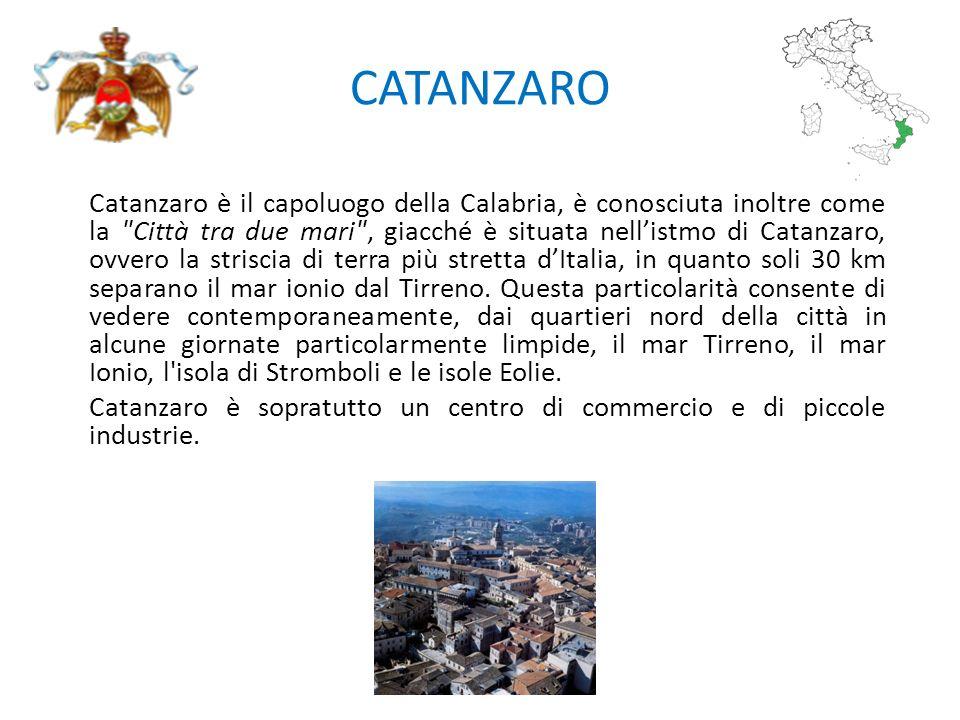 CATANZARO Catanzaro è il capoluogo della Calabria, è conosciuta inoltre come la