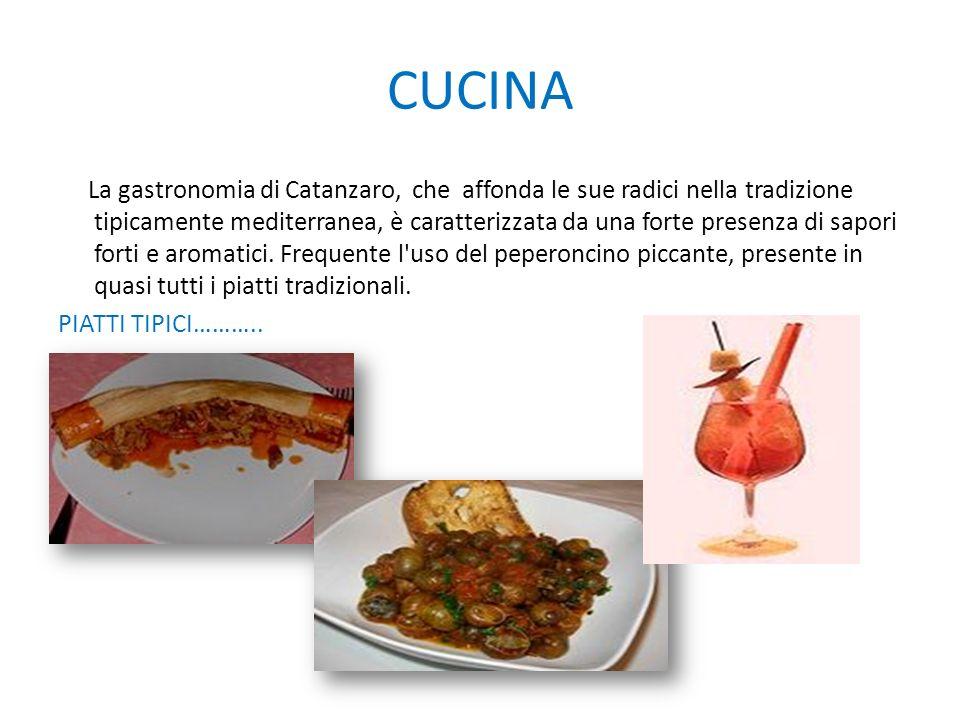 CUCINA La gastronomia di Catanzaro, che affonda le sue radici nella tradizione tipicamente mediterranea, è caratterizzata da una forte presenza di sap
