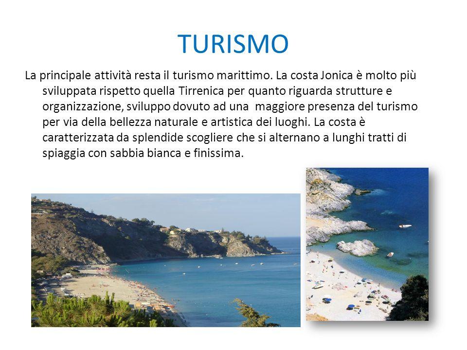 TURISMO La principale attività resta il turismo marittimo. La costa Jonica è molto più sviluppata rispetto quella Tirrenica per quanto riguarda strutt