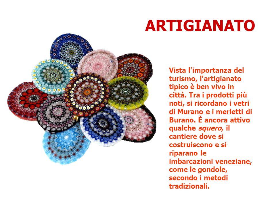 Vista l'importanza del turismo, l'artigianato tipico è ben vivo in città. Tra i prodotti più noti, si ricordano i vetri di Murano e i merletti di Bura