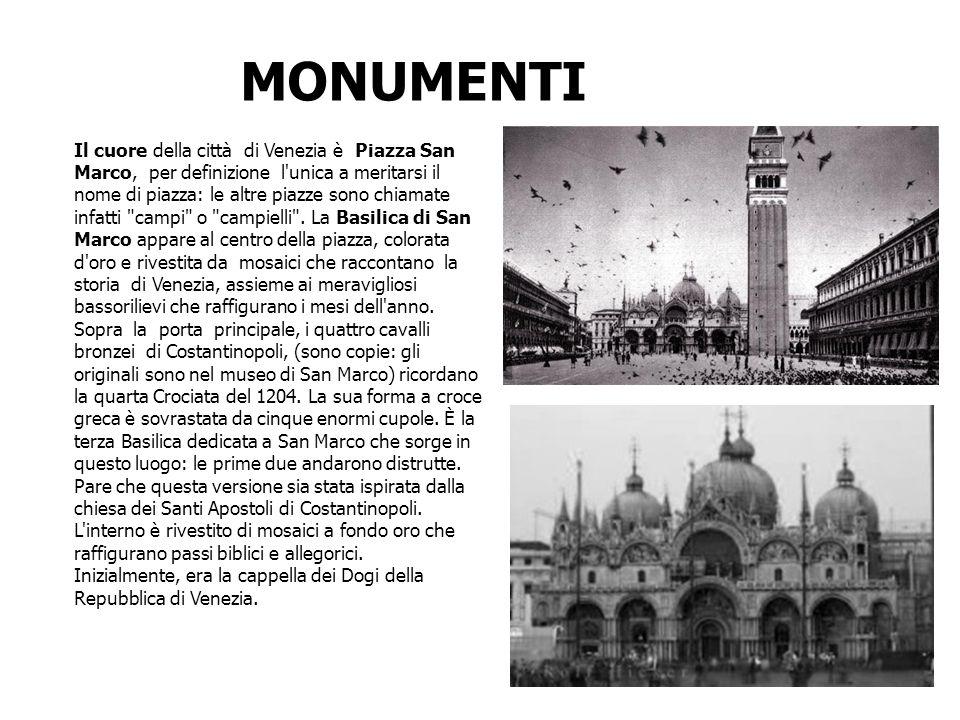 MONUMENTI Il cuore della città di Venezia è Piazza San Marco, per definizione l'unica a meritarsi il nome di piazza: le altre piazze sono chiamate inf