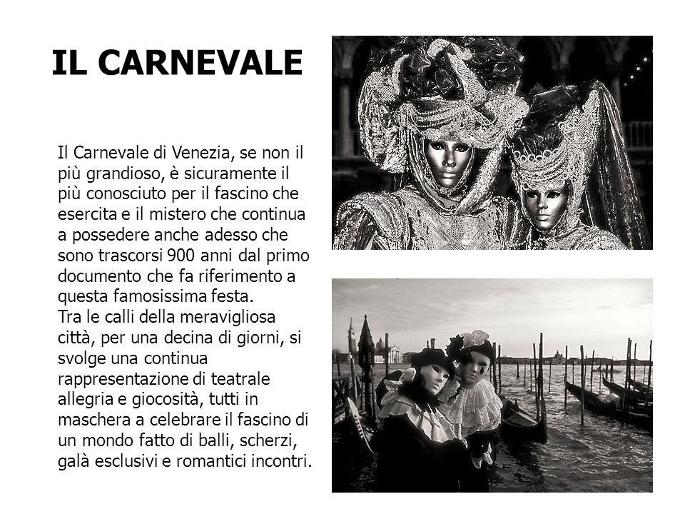 Il Carnevale di Venezia, se non il più grandioso, è sicuramente il più conosciuto per il fascino che esercita e il mistero che continua a possedere an
