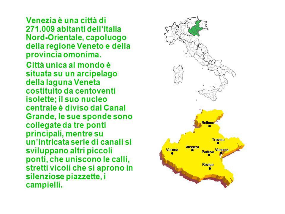 Venezia è una città di 271.009 abitanti dellItalia Nord-Orientale, capoluogo della regione Veneto e della provincia omonima. Città unica al mondo è si