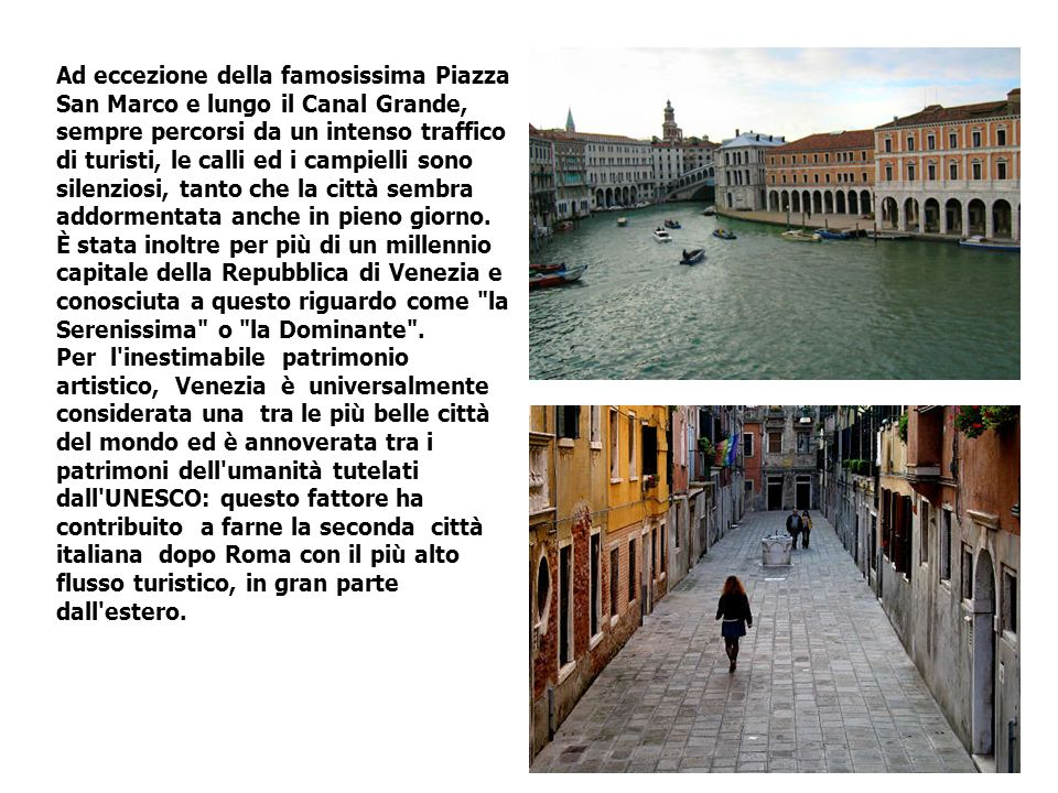 Ad eccezione della famosissima Piazza San Marco e lungo il Canal Grande, sempre percorsi da un intenso traffico di turisti, le calli ed i campielli so