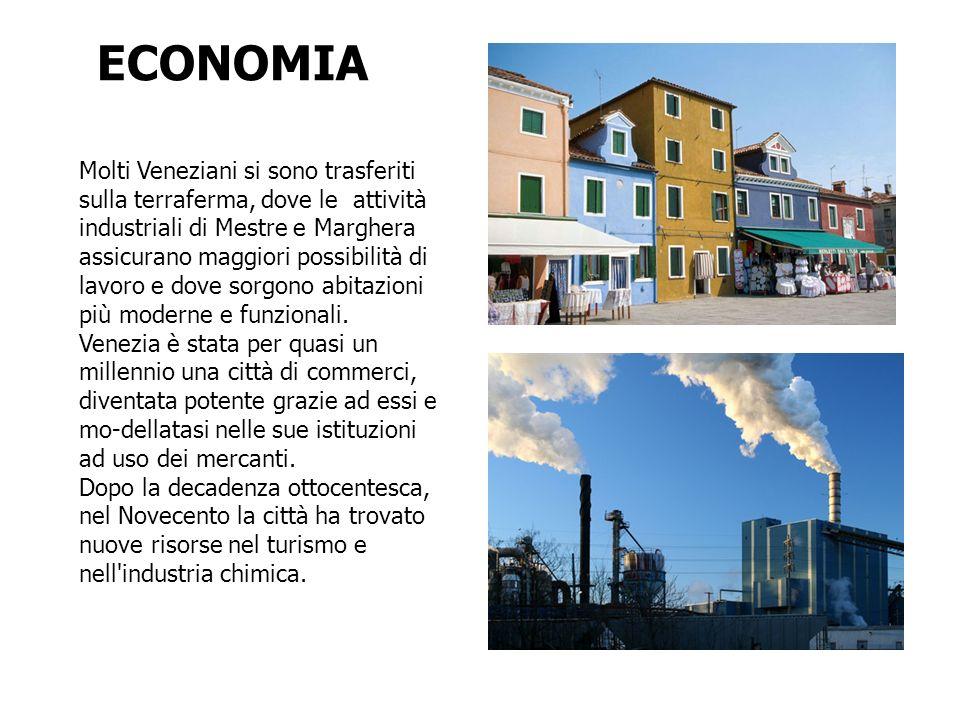 ECONOMIA Molti Veneziani si sono trasferiti sulla terraferma, dove le attività industriali di Mestre e Marghera assicurano maggiori possibilità di lav