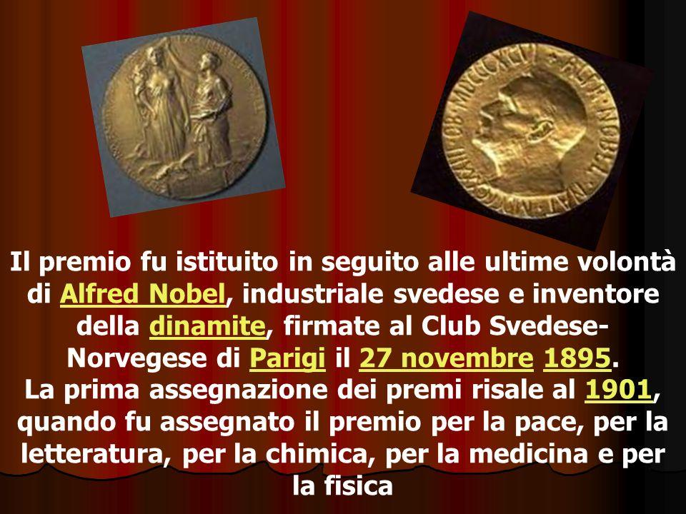 Il premio fu istituito in seguito alle ultime volontà di Alfred Nobel, industriale svedese e inventore della dinamite, firmate al Club Svedese- Norvegese di Parigi il 27 novembre 1895.