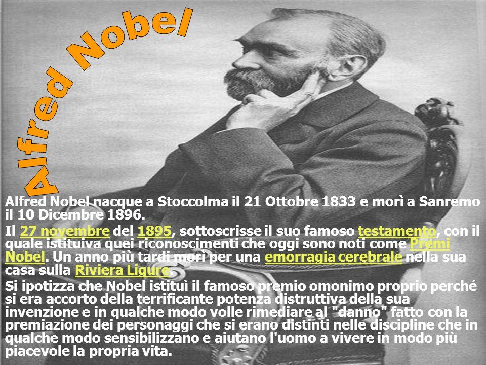 Alfred Nobel nacque a Stoccolma il 21 Ottobre 1833 e morì a Sanremo il 10 Dicembre 1896.
