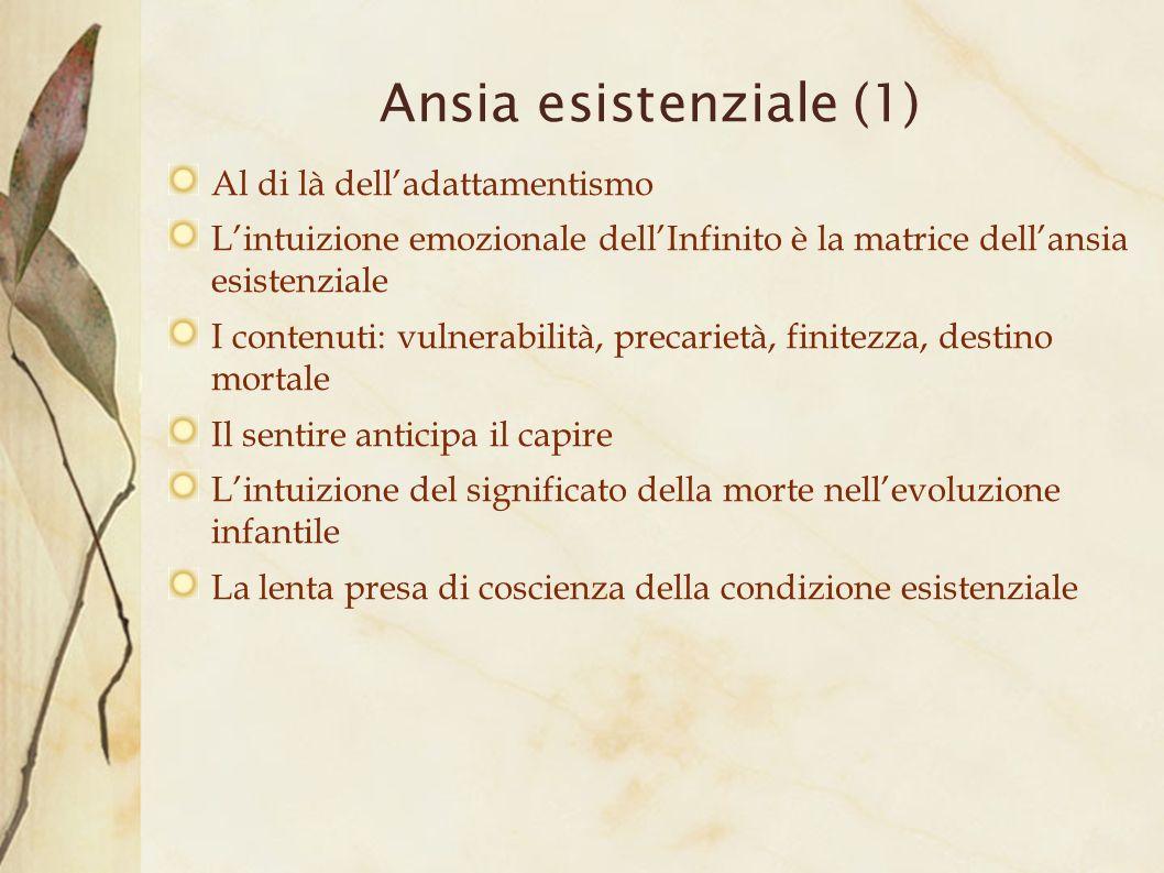 Ansia esistenziale (1) Al di là delladattamentismo Lintuizione emozionale dellInfinito è la matrice dellansia esistenziale I contenuti: vulnerabilità,