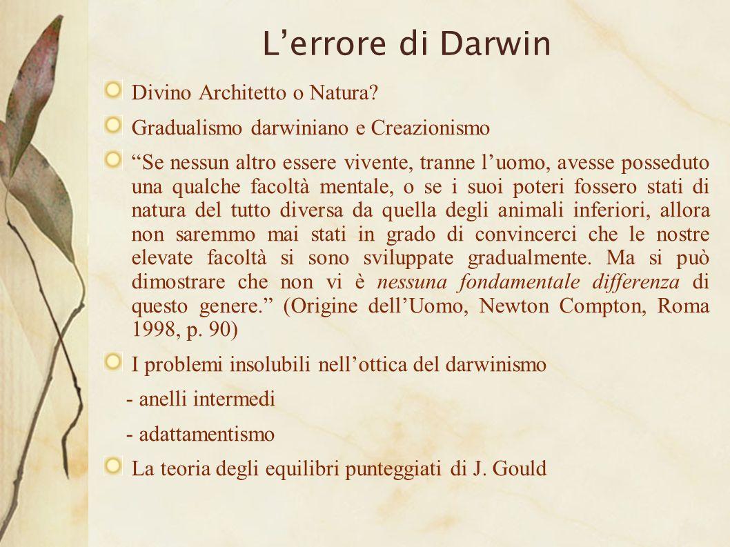 Lerrore di Darwin Divino Architetto o Natura? Gradualismo darwiniano e Creazionismo Se nessun altro essere vivente, tranne luomo, avesse posseduto una