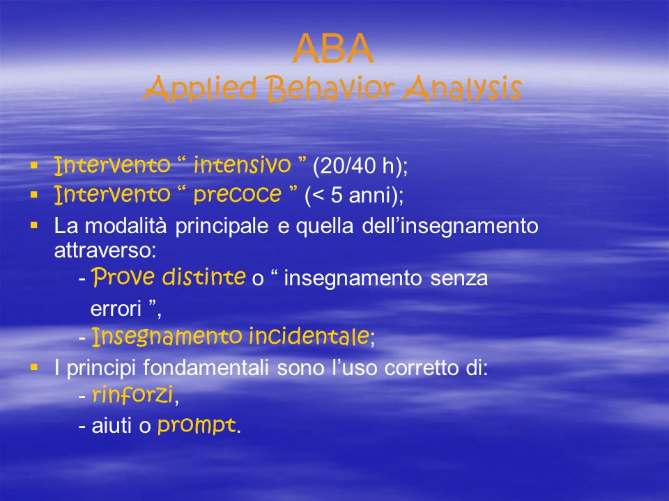 ABA Applied Behavior Analysis Intervento intensivo (20/40 h); Intervento precoce (< 5 anni); La modalità principale e quella dellinsegnamento attraver