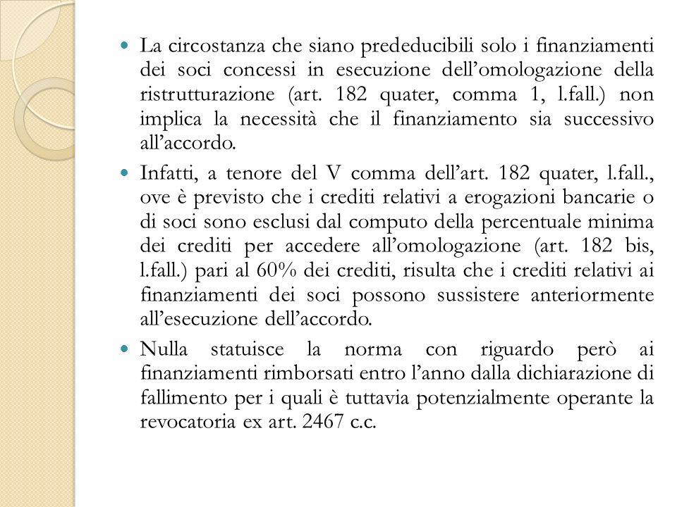 La circostanza che siano prededucibili solo i finanziamenti dei soci concessi in esecuzione dellomologazione della ristrutturazione (art.