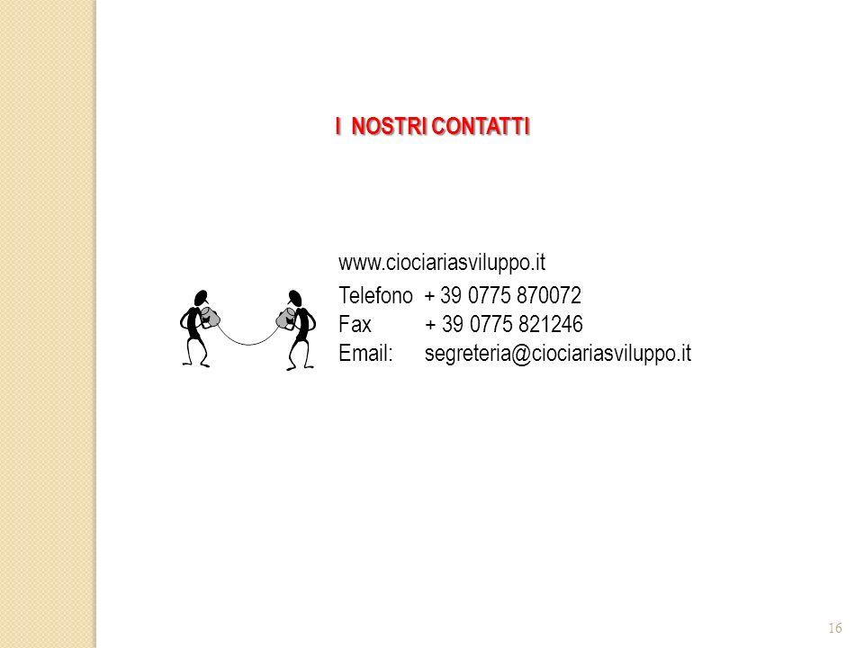 16 www.ciociariasviluppo.it Telefono + 39 0775 870072 Fax + 39 0775 821246 Email:segreteria@ciociariasviluppo.it I NOSTRI CONTATTI
