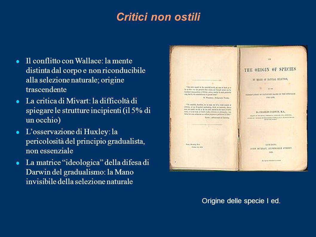 Critici non ostili Il conflitto con Wallace: la mente distinta dal corpo e non riconducibile alla selezione naturale; origine trascendente La critica