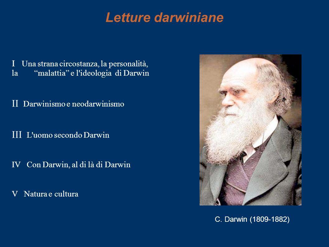 Letture darwiniane I Una strana circostanza, la personalità, la malattia e l'ideologia di Darwin II Darwinismo e neodarwinismo III L'uomo secondo Darw