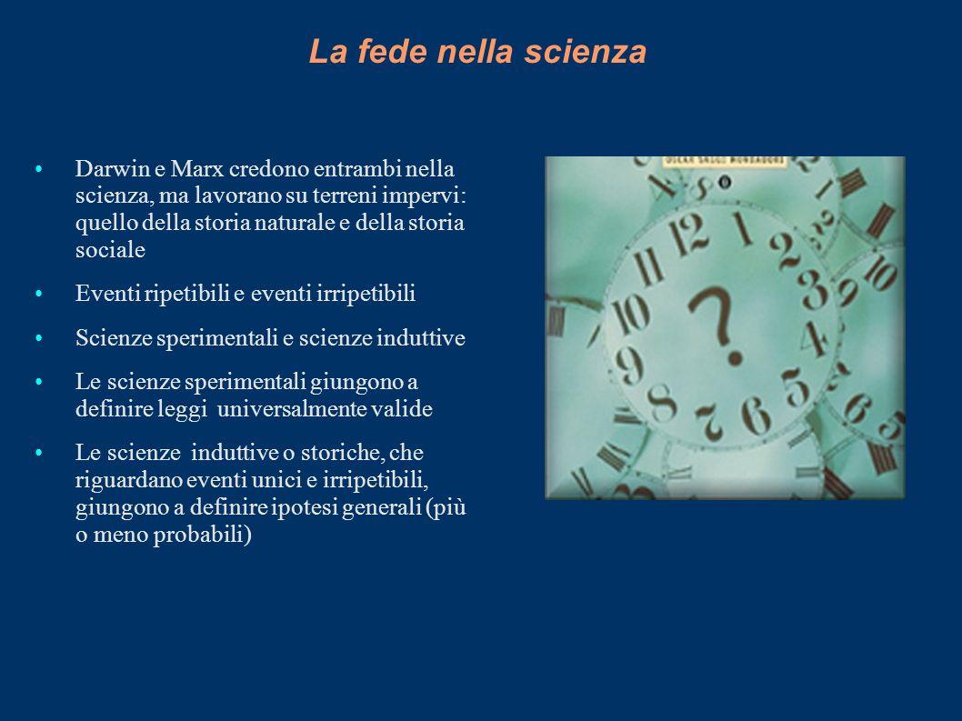 La fede nella scienza Darwin e Marx credono entrambi nella scienza, ma lavorano su terreni impervi: quello della storia naturale e della storia social