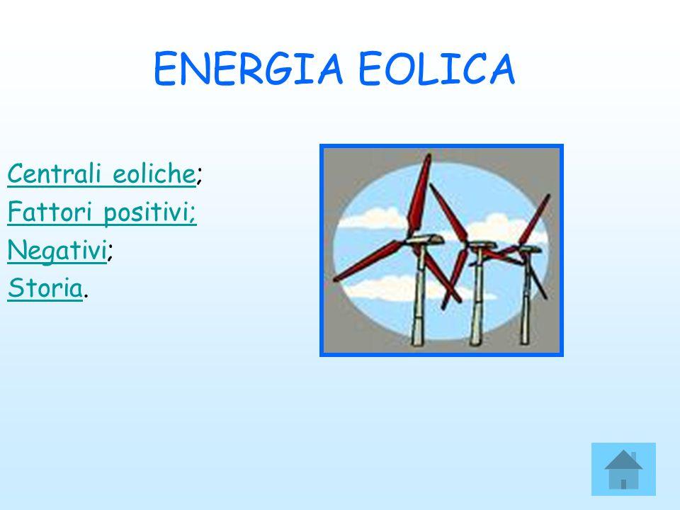 ENERGIA EOLICA Centrali eolicheCentrali eoliche; Fattori positivi; NegativiNegativi; StoriaStoria.