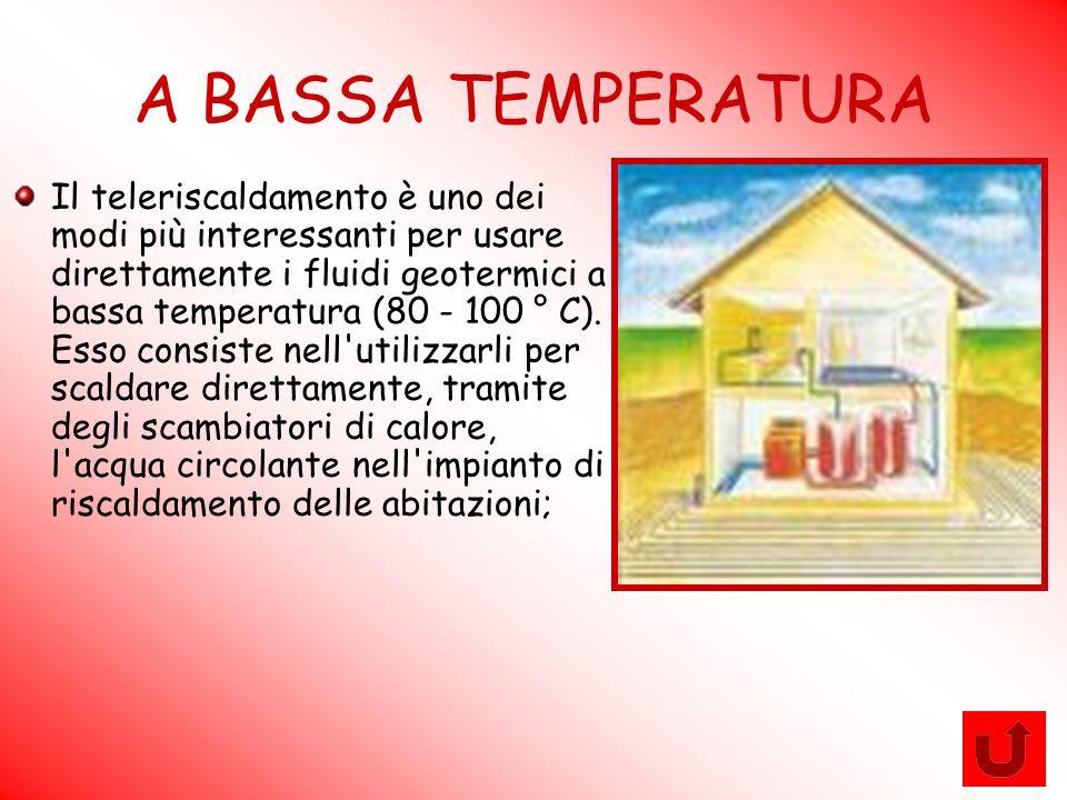 A BASSA TEMPERATURA Il teleriscaldamento è uno dei modi più interessanti per usare direttamente i fluidi geotermici a bassa temperatura (80 - 100 ° C)