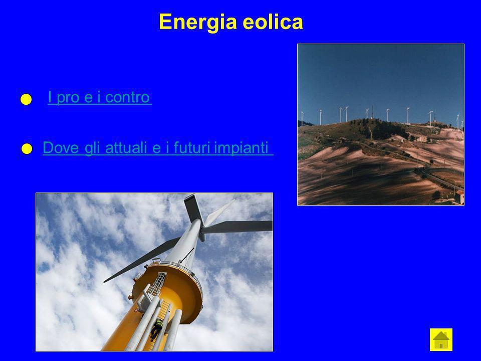 I pro e i contro Energia eolica Dove gli attuali e i futuri impianti