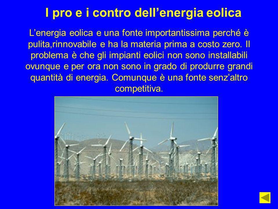 I pro e i contro dellenergia eolica Lenergia eolica e una fonte importantissima perché è pulita,rinnovabile e ha la materia prima a costo zero. Il pro