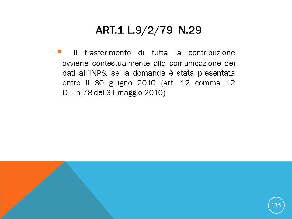 ART.1 L.9/2/79 N.29 Il trasferimento di tutta la contribuzione avviene contestualmente alla comunicazione dei dati allINPS, se la domanda è stata presentata entro il 30 giugno 2010 (art.