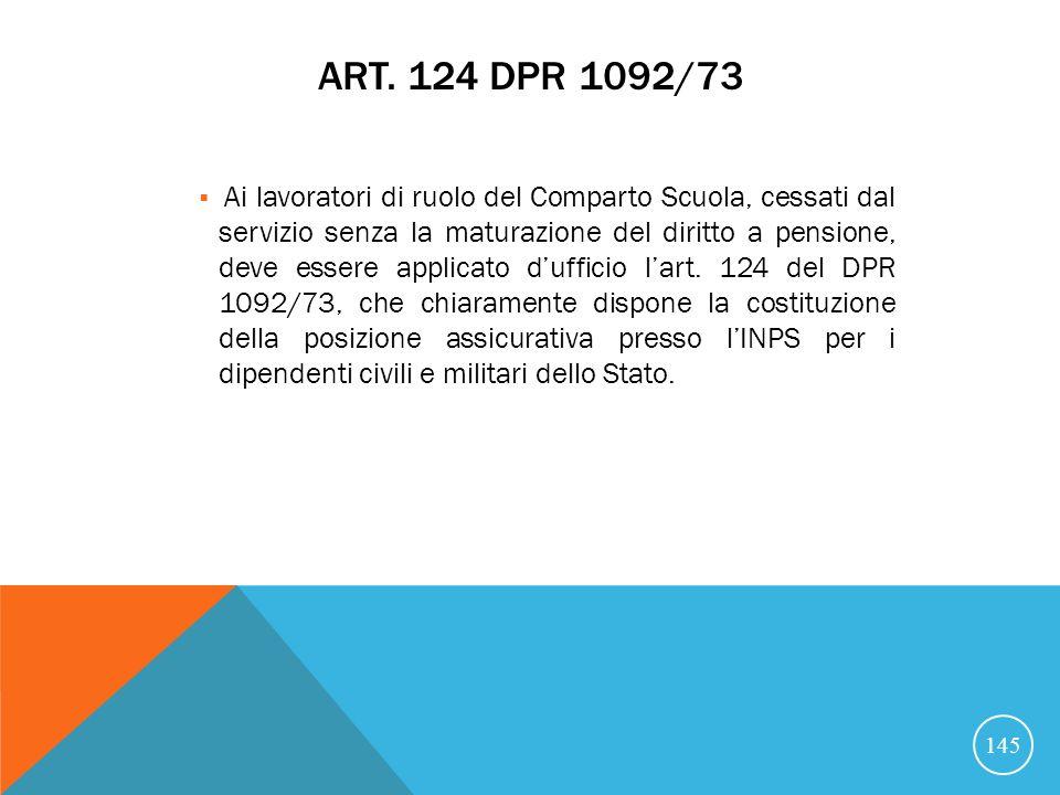 ART. 124 DPR 1092/73 Ai lavoratori di ruolo del Comparto Scuola, cessati dal servizio senza la maturazione del diritto a pensione, deve essere applica