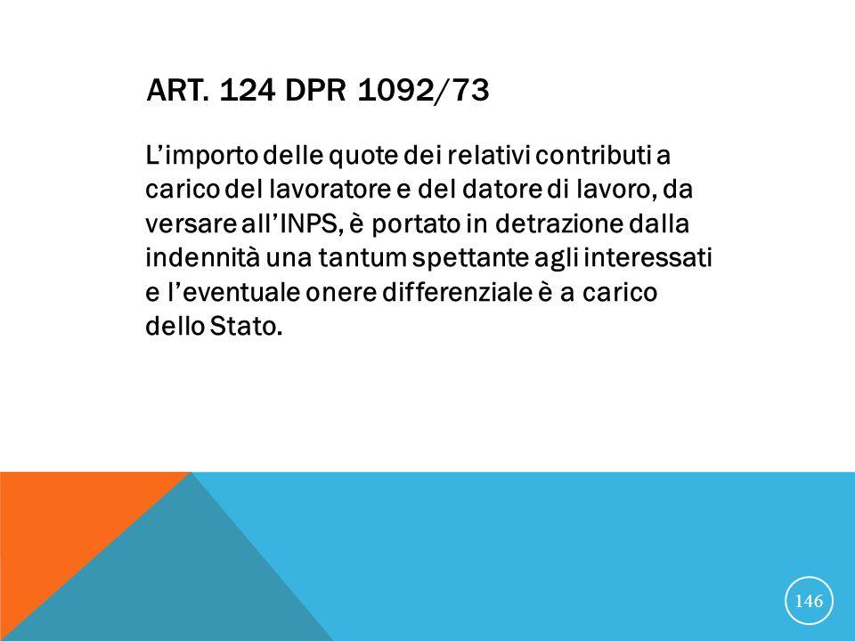ART. 124 DPR 1092/73 Limporto delle quote dei relativi contributi a carico del lavoratore e del datore di lavoro, da versare allINPS, è portato in det