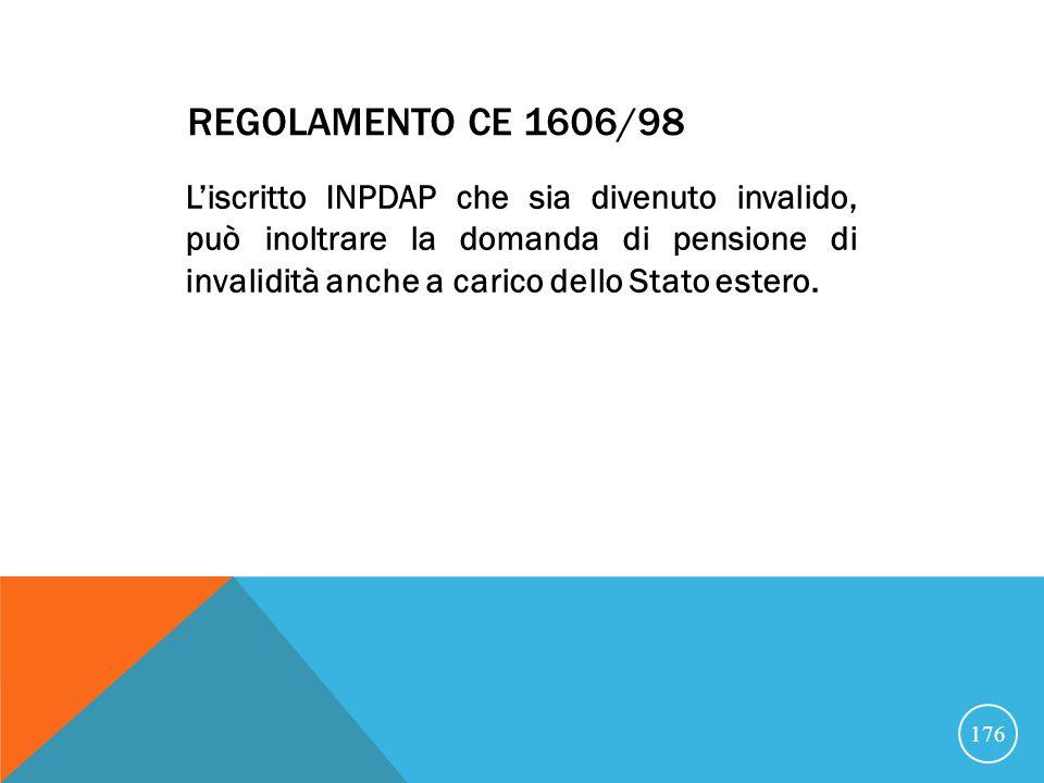 REGOLAMENTO CE 1606/98 Liscritto INPDAP che sia divenuto invalido, può inoltrare la domanda di pensione di invalidità anche a carico dello Stato estero.