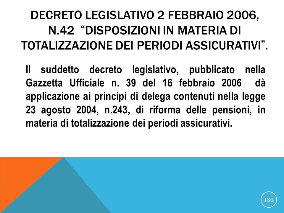 DECRETO LEGISLATIVO 2 FEBBRAIO 2006, N.42 DISPOSIZIONI IN MATERIA DI TOTALIZZAZIONE DEI PERIODI ASSICURATIVI.