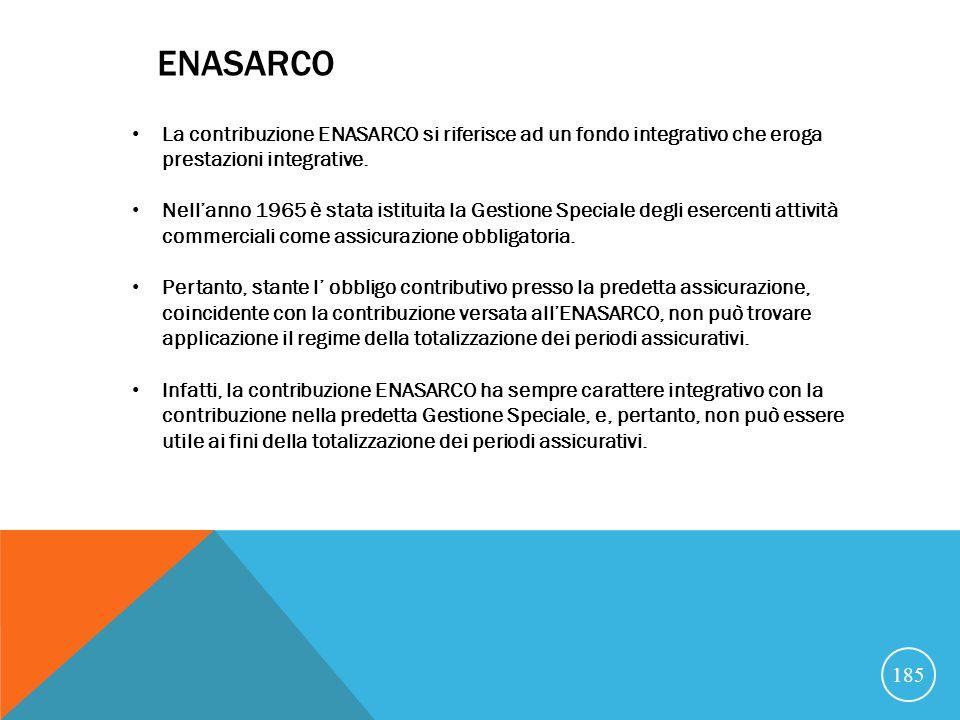 ENASARCO La contribuzione ENASARCO si riferisce ad un fondo integrativo che eroga prestazioni integrative.