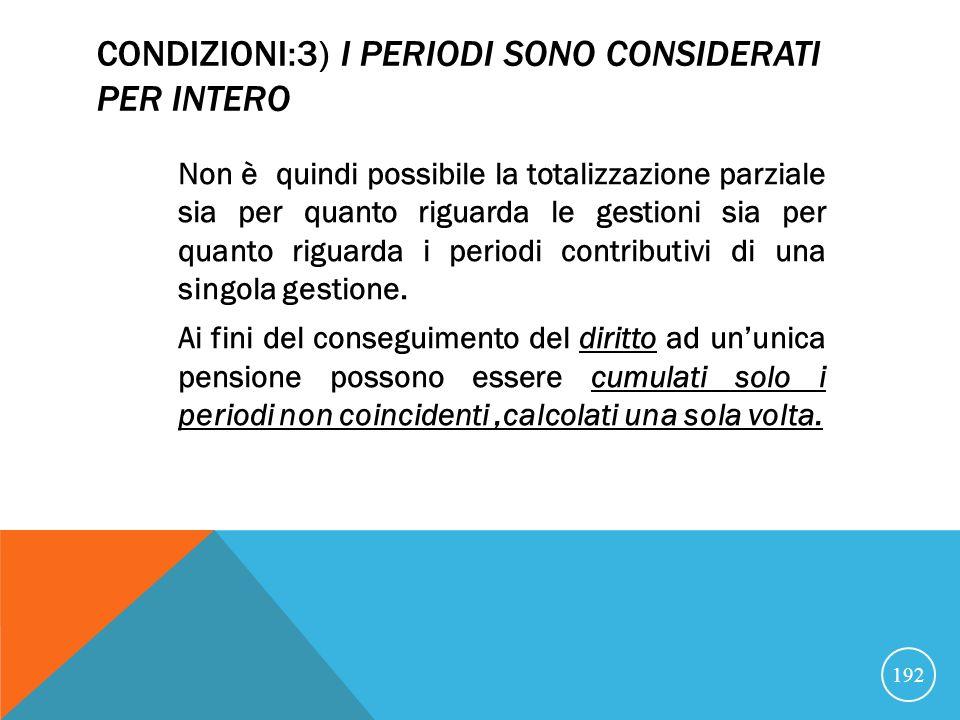 CONDIZIONI:3) I PERIODI SONO CONSIDERATI PER INTERO Non è quindi possibile la totalizzazione parziale sia per quanto riguarda le gestioni sia per quanto riguarda i periodi contributivi di una singola gestione.