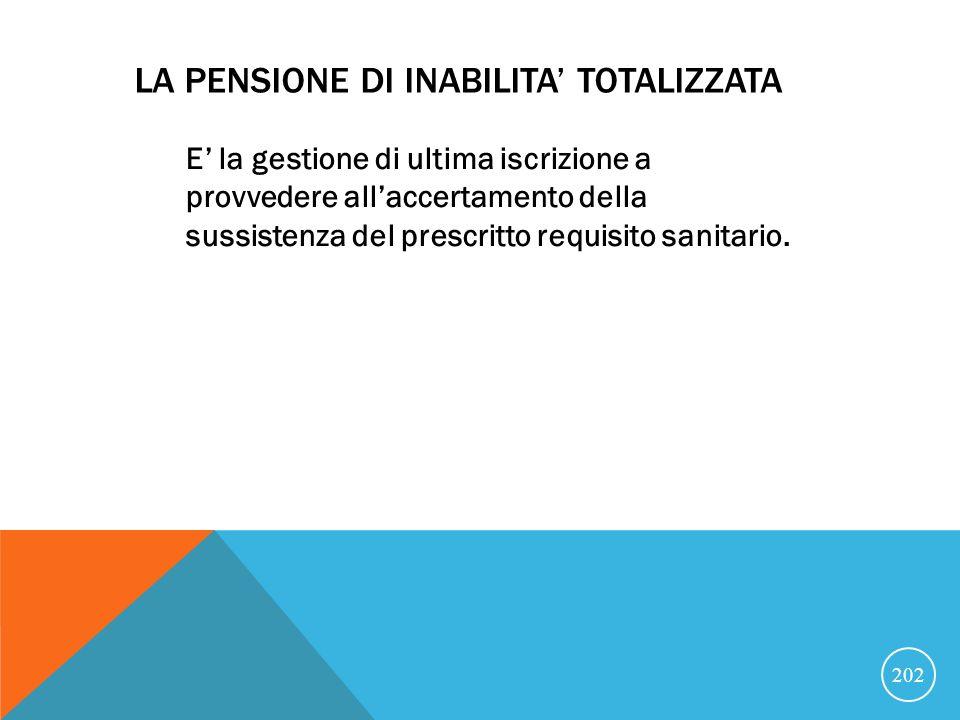 LA PENSIONE DI INABILITA TOTALIZZATA E la gestione di ultima iscrizione a provvedere allaccertamento della sussistenza del prescritto requisito sanitario.