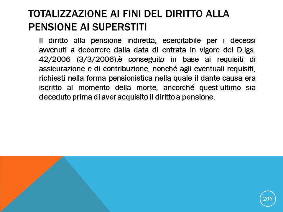 TOTALIZZAZIONE AI FINI DEL DIRITTO ALLA PENSIONE AI SUPERSTITI Il diritto alla pensione indiretta, esercitabile per i decessi avvenuti a decorrere dalla data di entrata in vigore del D.lgs.