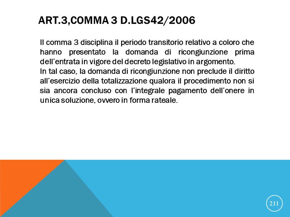ART.3,COMMA 3 D.LGS42/2006 Il comma 3 disciplina il periodo transitorio relativo a coloro che hanno presentato la domanda di ricongiunzione prima dellentrata in vigore del decreto legislativo in argomento.