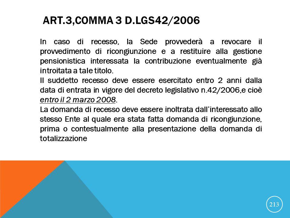 ART.3,COMMA 3 D.LGS42/2006 In caso di recesso, la Sede provvederà a revocare il provvedimento di ricongiunzione e a restituire alla gestione pensionistica interessata la contribuzione eventualmente già introitata a tale titolo.
