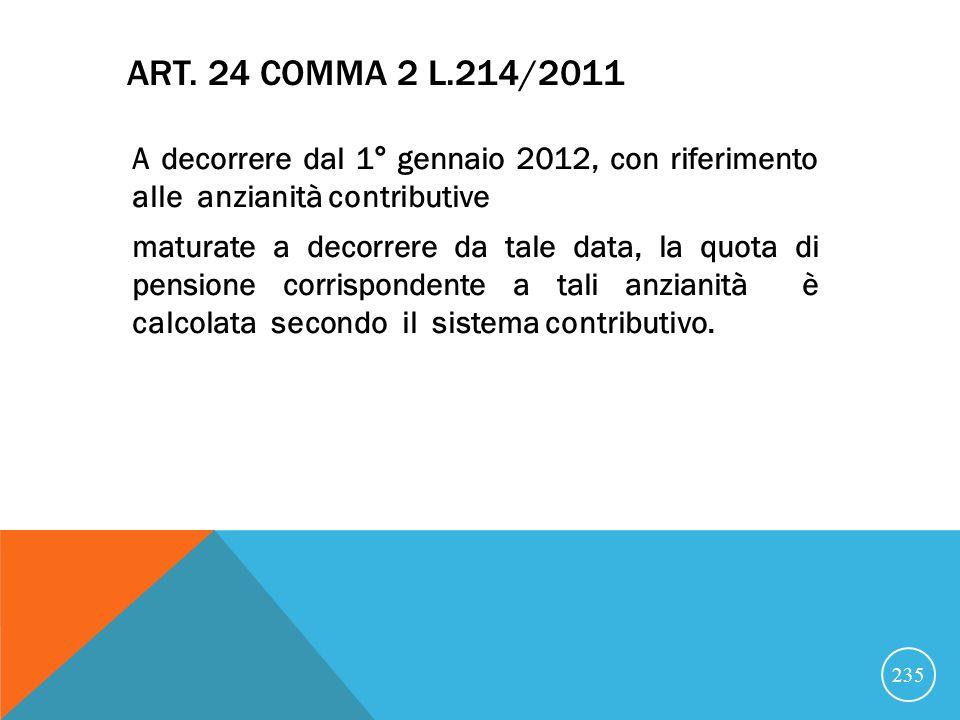 ART. 24 COMMA 2 L.214/2011 A decorrere dal 1° gennaio 2012, con riferimento alle anzianità contributive maturate a decorrere da tale data, la quota di
