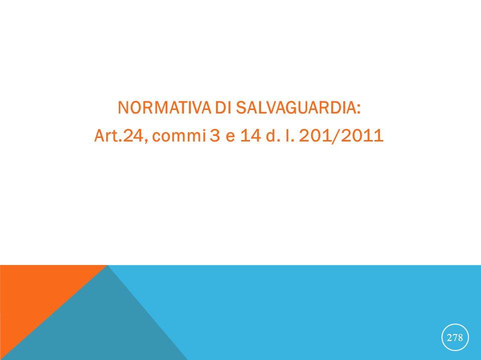 NORMATIVA DI SALVAGUARDIA: Art.24, commi 3 e 14 d. l. 201/2011 278