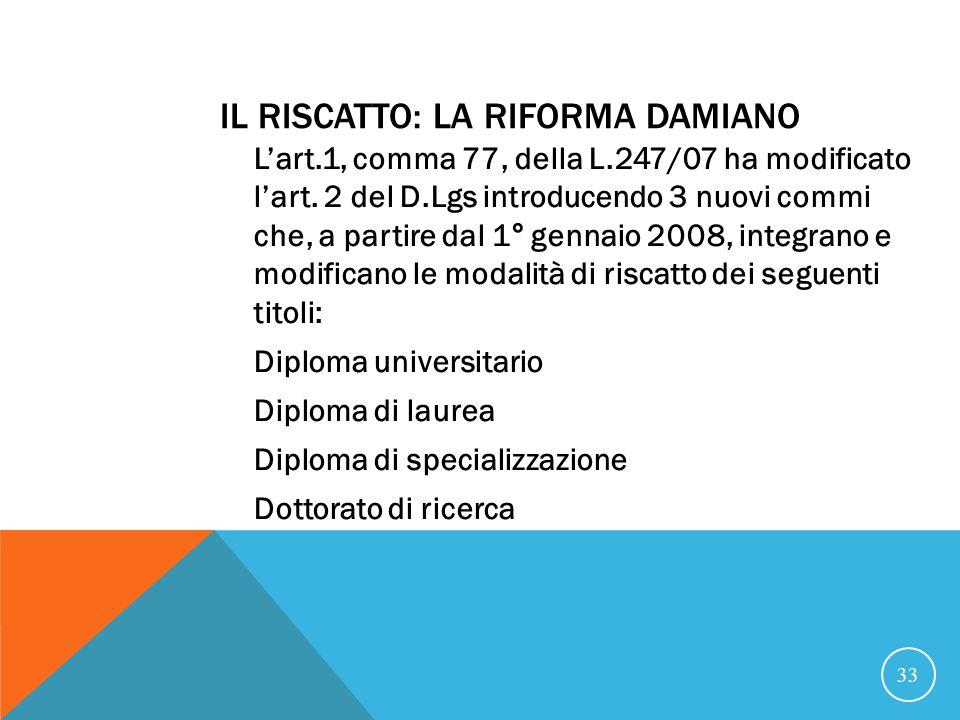 IL RISCATTO: LA RIFORMA DAMIANO Lart.1, comma 77, della L.247/07 ha modificato lart.